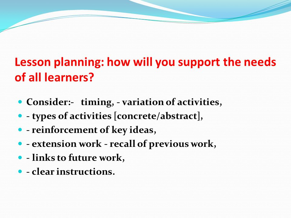 Lesson planning: how will you support the needs of all learners.