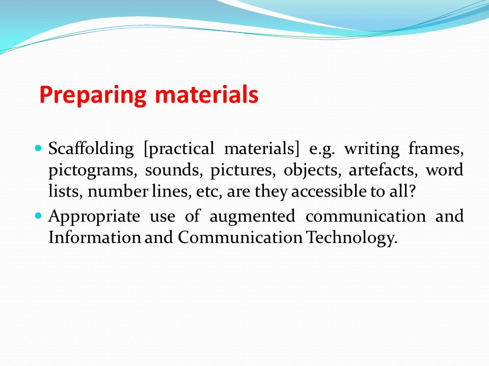Preparing materials Scaffolding [practical materials] e.g.