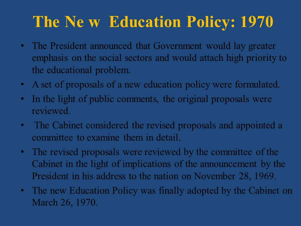 The Ne w Education Policy: 1970 The President announced that Government would lay greater emphasis on the social sectors and would attach high priorit