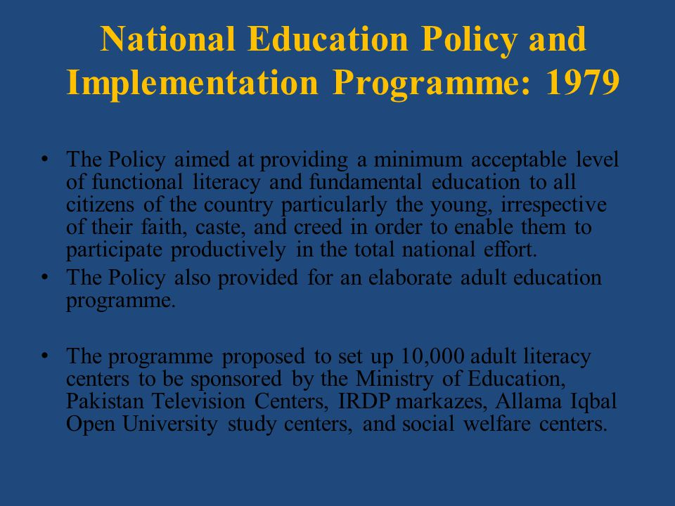 The Policy aimed at providing a minimum acceptable level of functional literacy and fundamental education to all citizens of the country particularly