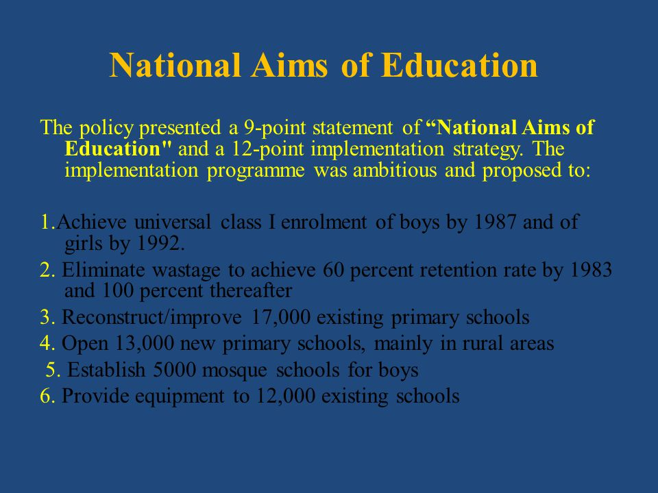 National Aims of Education The policy presented a 9-point statement of National Aims of Education