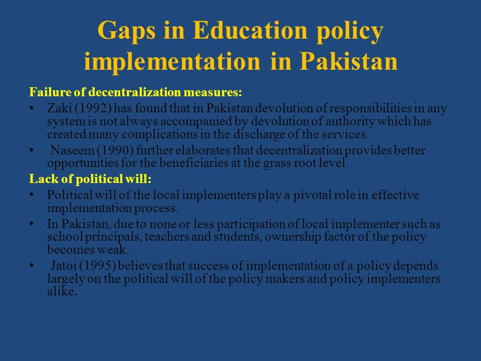 Gaps in Education policy implementation in Pakistan Failure of decentralization measures: Zaki (1992) has found that in Pakistan devolution of respons