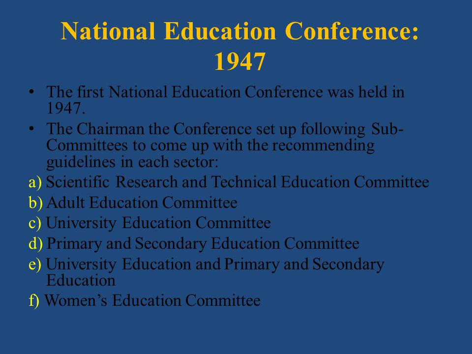 National Education Conference: 1947 The first National Education Conference was held in 1947. The Chairman the Conference set up following Sub- Commit