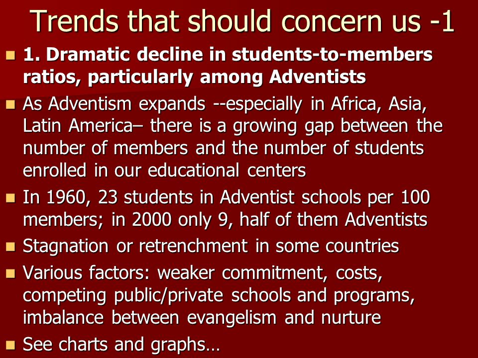 Trends that should concern us -1 1. Dramatic decline in students-to-members ratios, particularly among Adventists 1. Dramatic decline in students-to-m