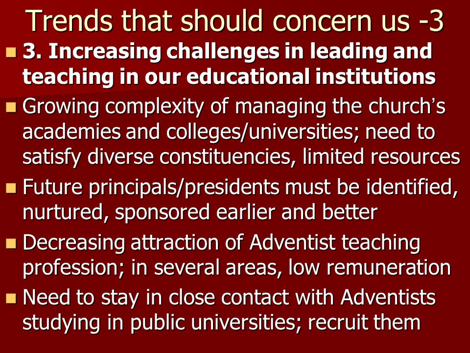 Trends that should concern us -3 3. Increasing challenges in leading and teaching in our educational institutions 3. Increasing challenges in leading