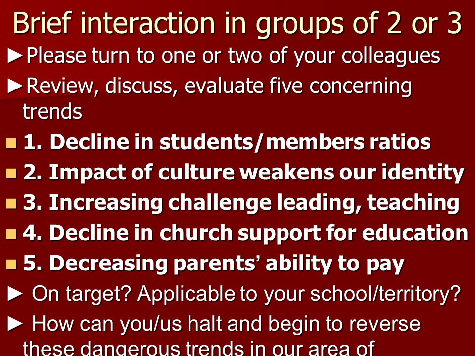 Brief interaction in groups of 2 or 3 Please turn to one or two of your colleagues Please turn to one or two of your colleagues Review, discuss, evalu