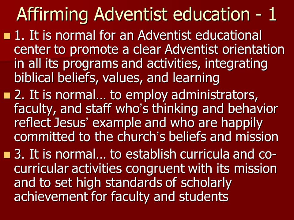 Affirming Adventist education - 1 1. It is normal for an Adventist educational center to promote a clear Adventist orientation in all its programs and