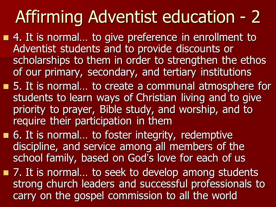 Affirming Adventist education - 2 4. It is normal… to give preference in enrollment to Adventist students and to provide discounts or scholarships to