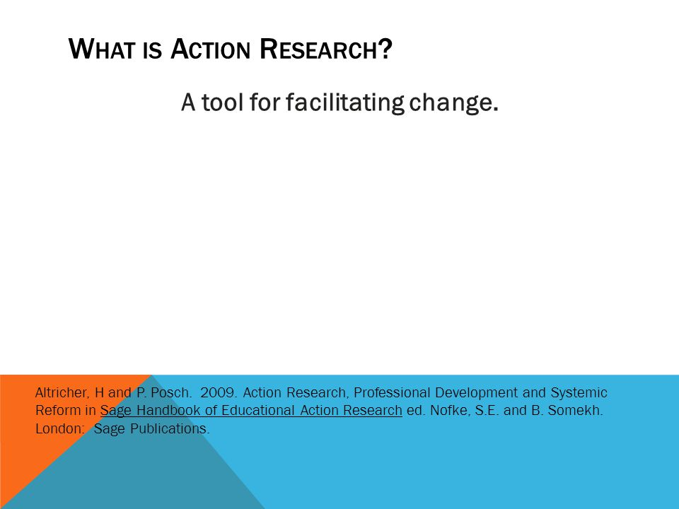 W HAT IS A CTION R ESEARCH ? A tool for facilitating change. Key Characteristics of Successful Change Initiatives that are Inherent in Action Research