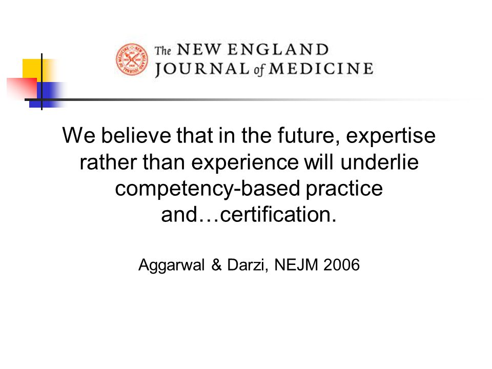 Competency Based Medical Education Flexibility for individuals Efficiency Less time-oriented Public accountability Relevance assured Transparent standards Logical progression