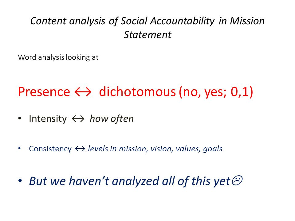 Content analysis of Social Accountability in Mission Statement Word analysis looking at Presence dichotomous (no, yes; 0,1) Intensity how often Consis