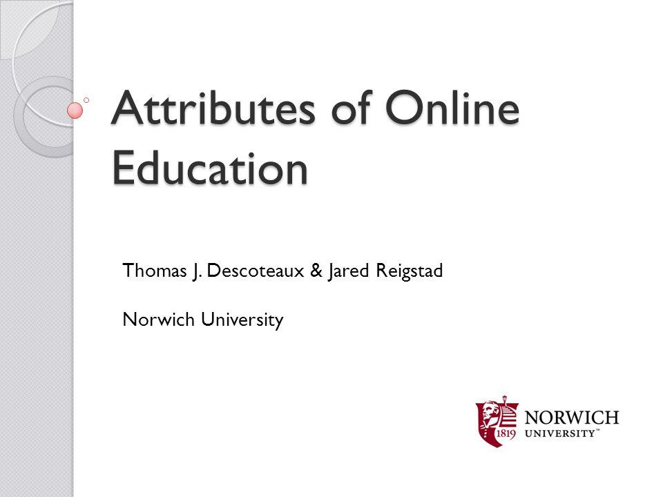 Attributes of Online Education Thomas J. Descoteaux & Jared Reigstad Norwich University
