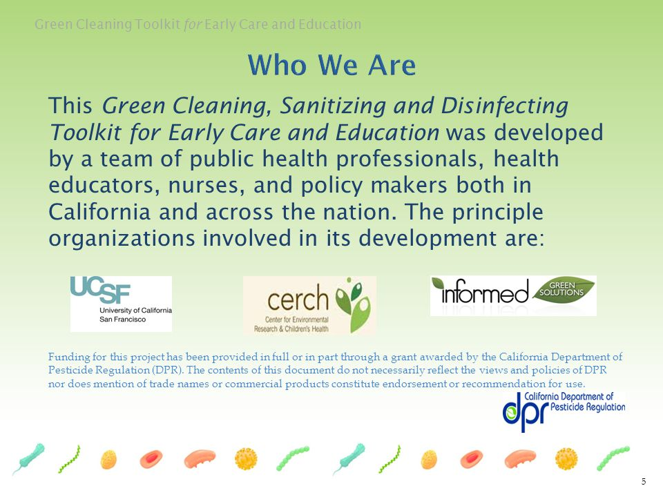 This Green Cleaning, Sanitizing and Disinfecting Toolkit for Early Care and Education was developed by a team of public health professionals, health e