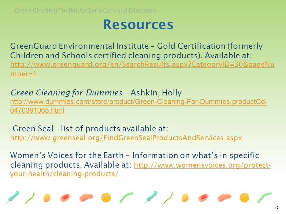 Green Cleaning Toolkit for Early Care and Education 71 Resources GreenGuard Environmental Institute – Gold Certification (formerly Children and School