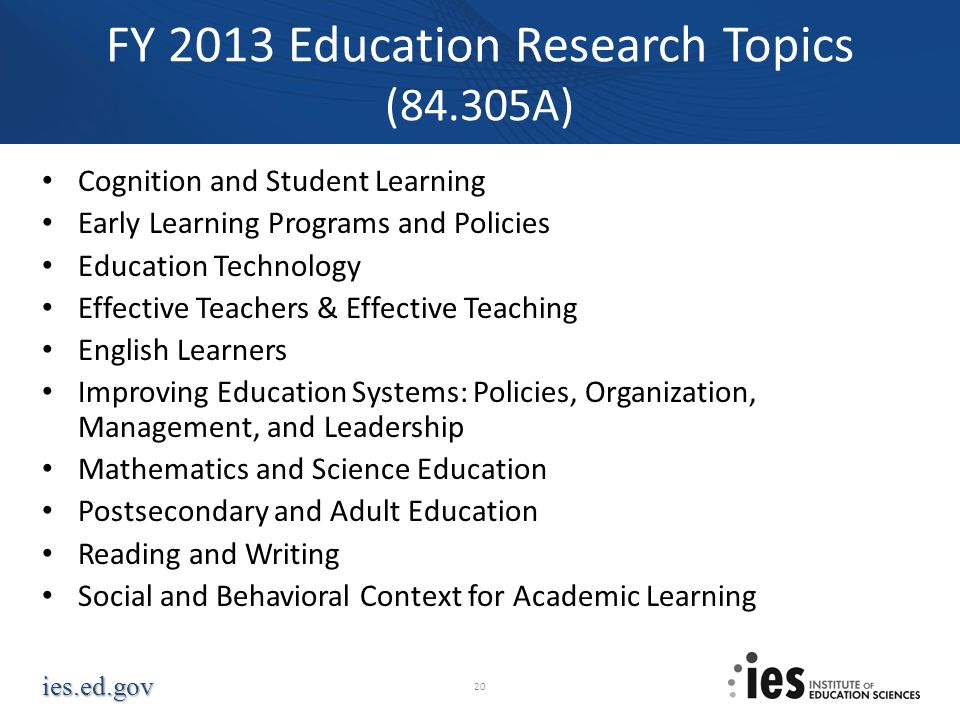 ies.ed.gov FY 2013 Education Research Topics (84.305A) Cognition and Student Learning Early Learning Programs and Policies Education Technology Effect