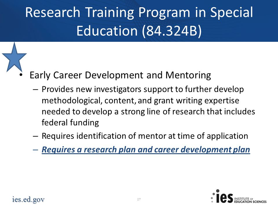 ies.ed.gov Research Training Program in Special Education (84.324B) Early Career Development and Mentoring – Provides new investigators support to fur