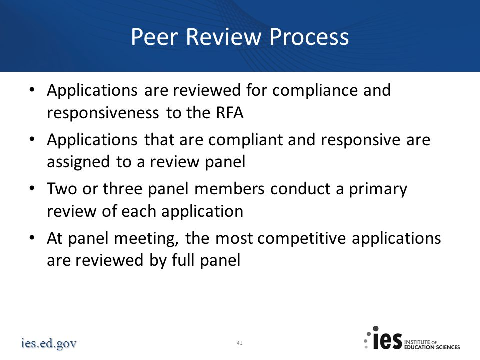 ies.ed.gov Peer Review Process Applications are reviewed for compliance and responsiveness to the RFA Applications that are compliant and responsive a