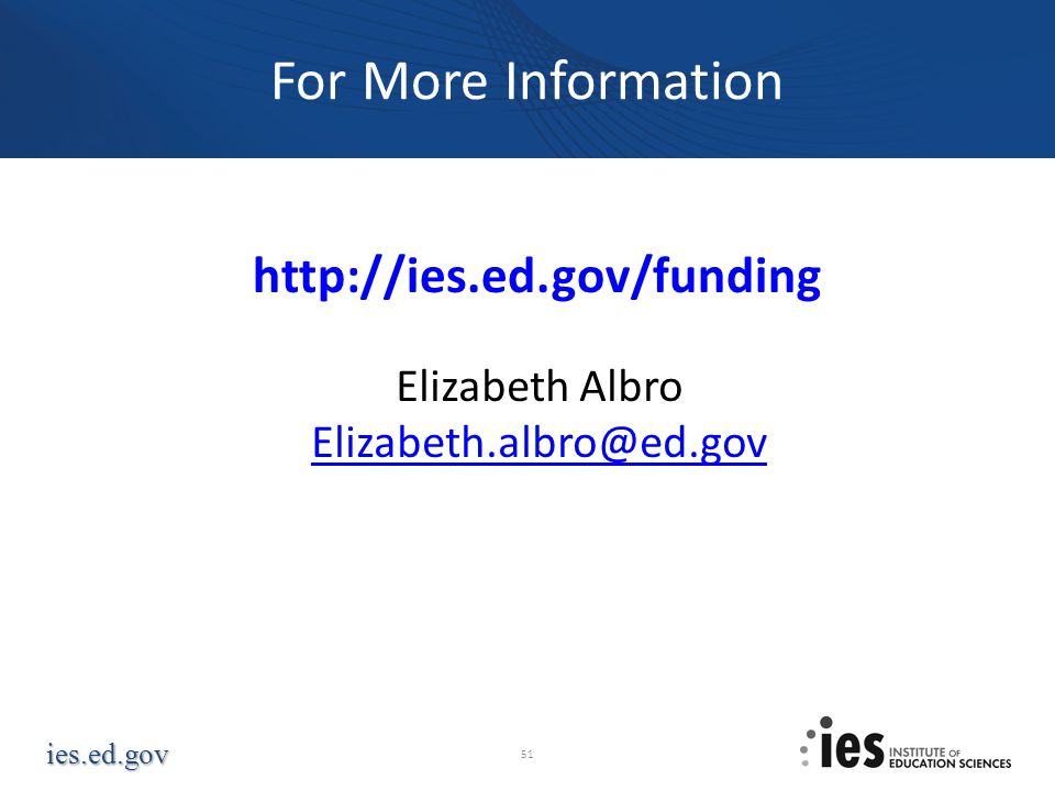 ies.ed.gov For More Information   Elizabeth Albro 51