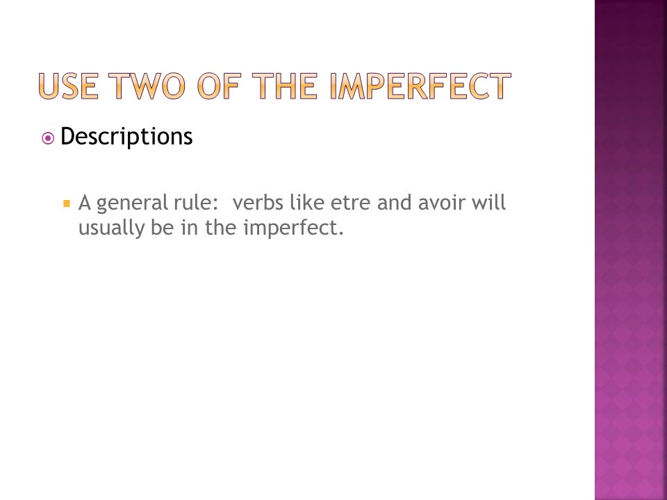 Descriptions A general rule: verbs like etre and avoir will usually be in the imperfect.