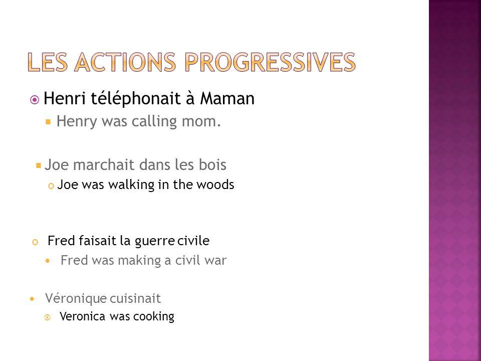 Henri téléphonait à Maman Henry was calling mom.