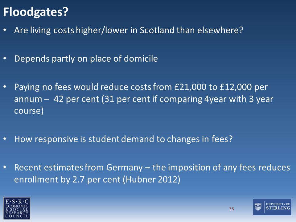 Floodgates? Are living costs higher/lower in Scotland than elsewhere? Depends partly on place of domicile Paying no fees would reduce costs from £21,0