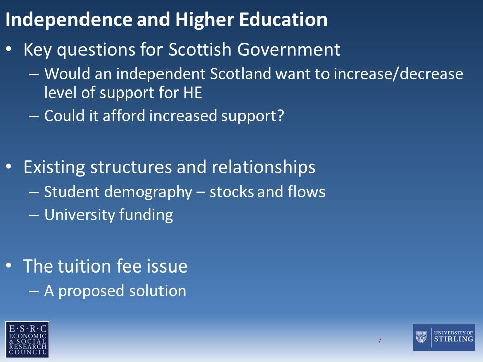 Independence and Higher Education Key questions for Scottish Government – Would an independent Scotland want to increase/decrease level of support for