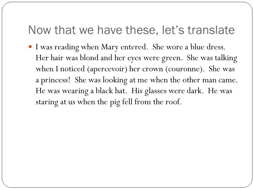 Now that we have these, lets translate I was reading when Mary entered.