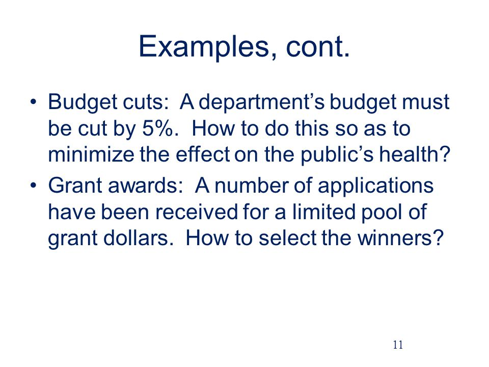 Examples, cont.Budget cuts: A departments budget must be cut by 5%.
