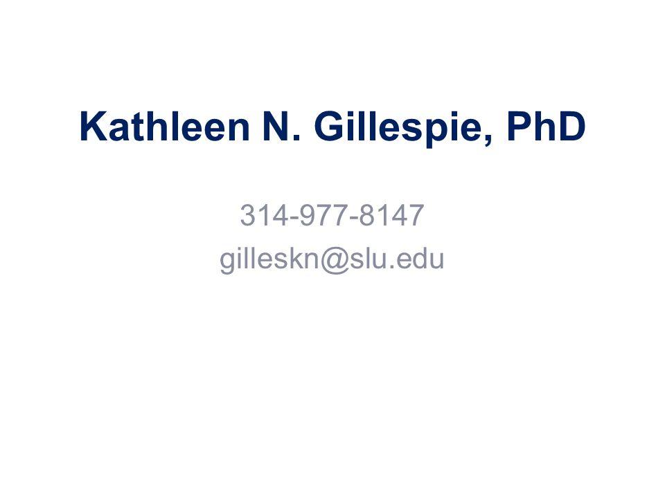 Kathleen N. Gillespie, PhD 314-977-8147 gilleskn@slu.edu