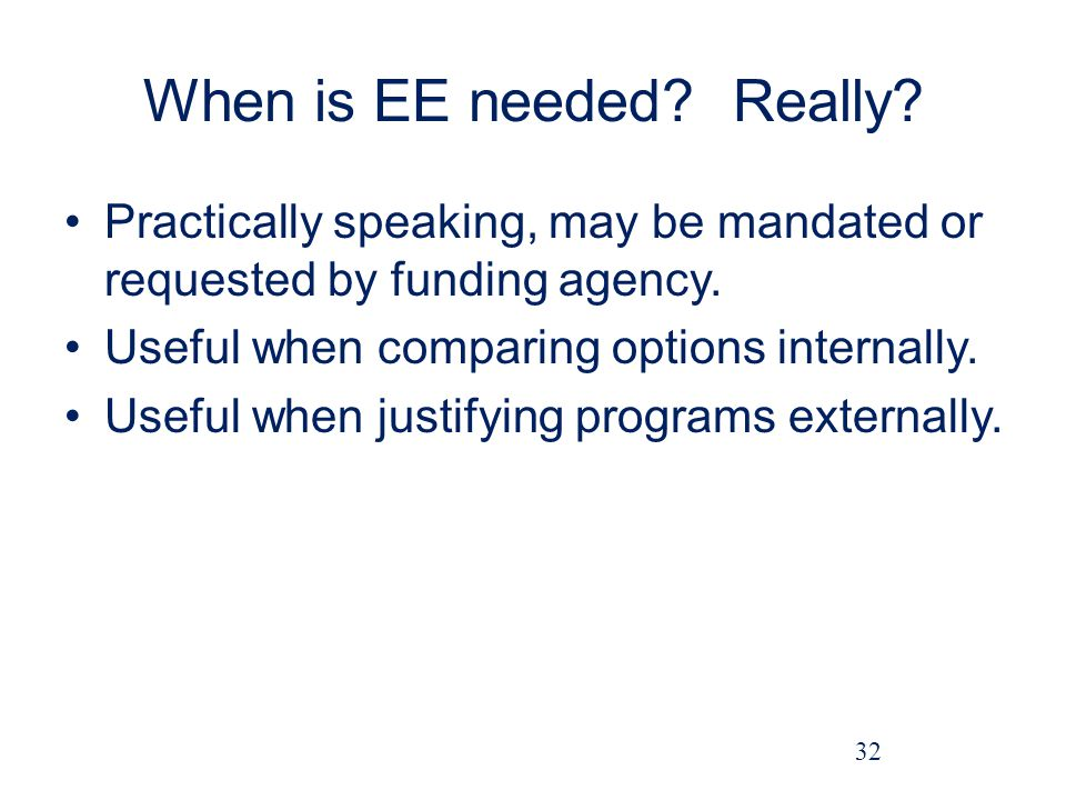 When is EE needed.Really. Practically speaking, may be mandated or requested by funding agency.