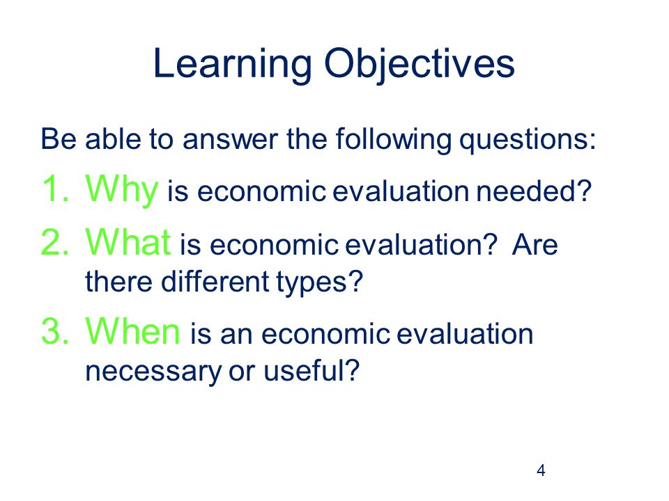 Learning Objectives Be able to answer the following questions: 1.Why is economic evaluation needed.