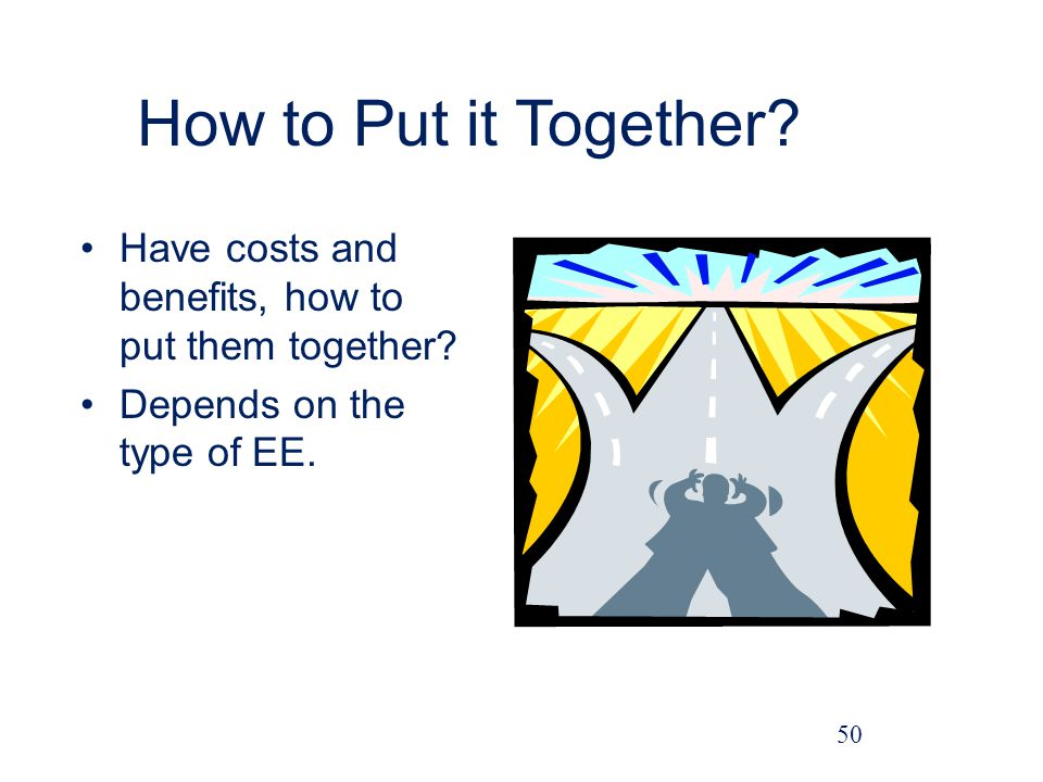 How to Put it Together.Have costs and benefits, how to put them together.