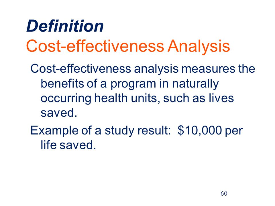 Definition Cost-effectiveness Analysis Cost-effectiveness analysis measures the benefits of a program in naturally occurring health units, such as lives saved.