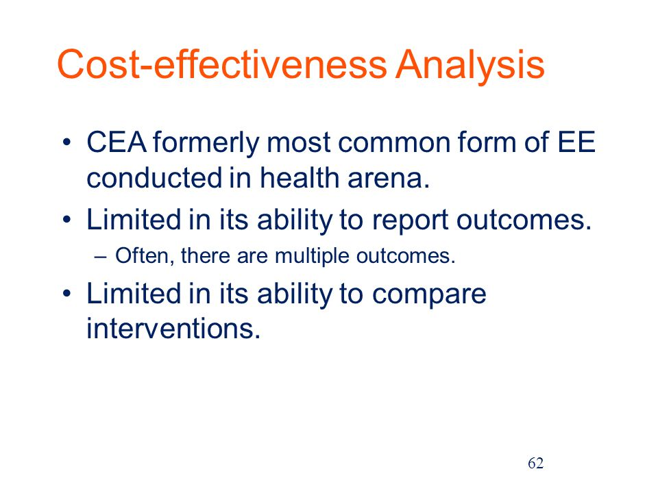 Cost-effectiveness Analysis CEA formerly most common form of EE conducted in health arena.