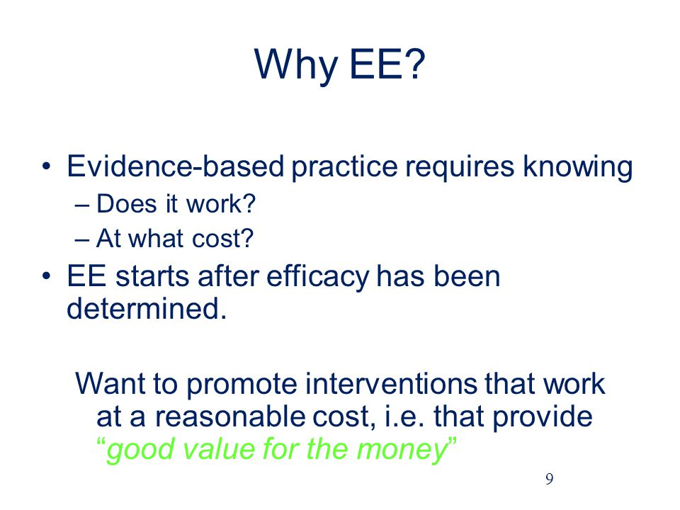 Why EE.Evidence-based practice requires knowing –Does it work.