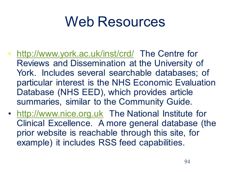 Web Resources http://www.york.ac.uk/inst/crd/ The Centre for Reviews and Dissemination at the University of York.
