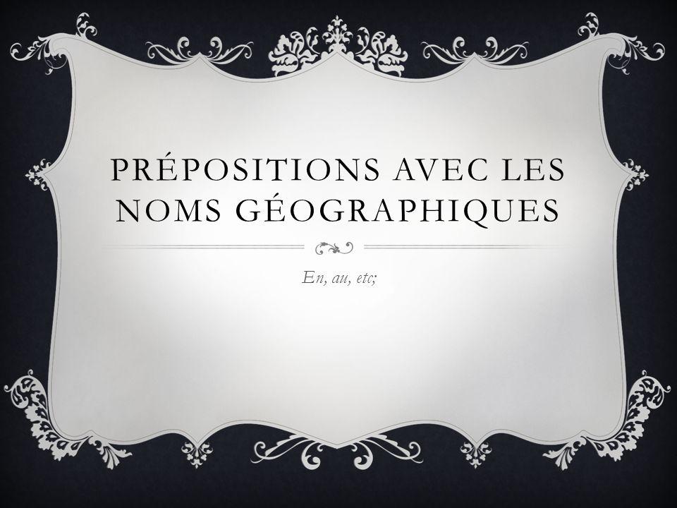 PRÉPOSITIONS AVEC LES NOMS GÉOGRAPHIQUES En, au, etc;