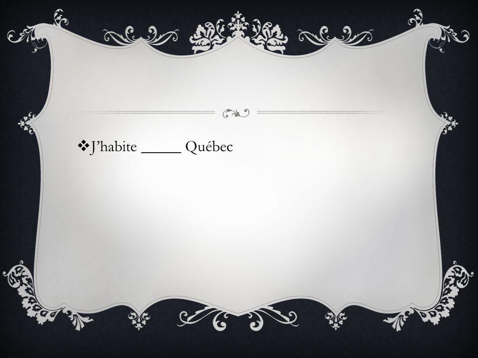 Jhabite _____ Québec