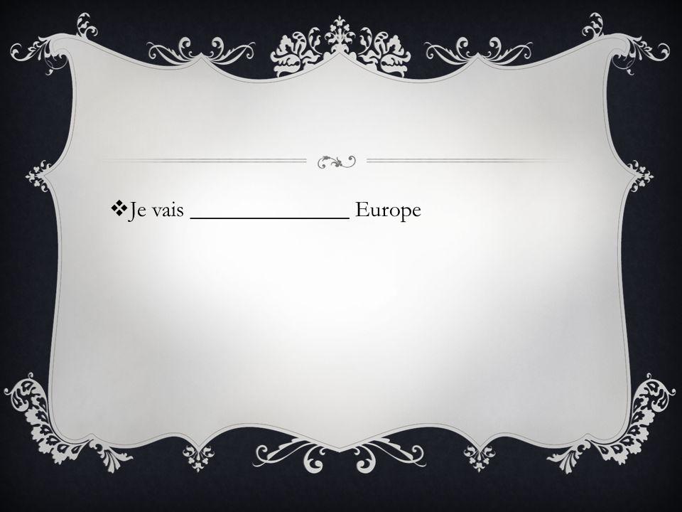 Je vais ______________ Europe