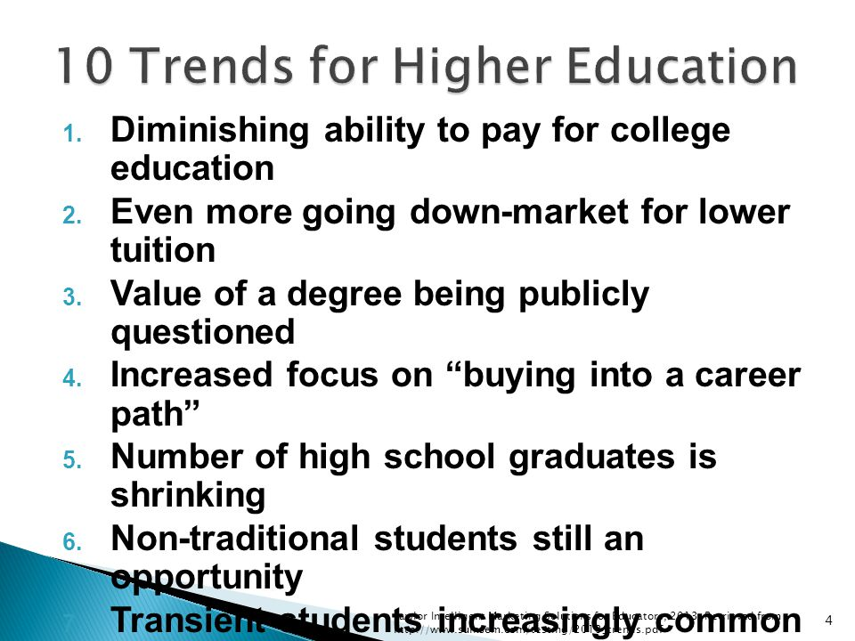 1. Diminishing ability to pay for college education 2. Even more going down-market for lower tuition 3. Value of a degree being publicly questioned 4.