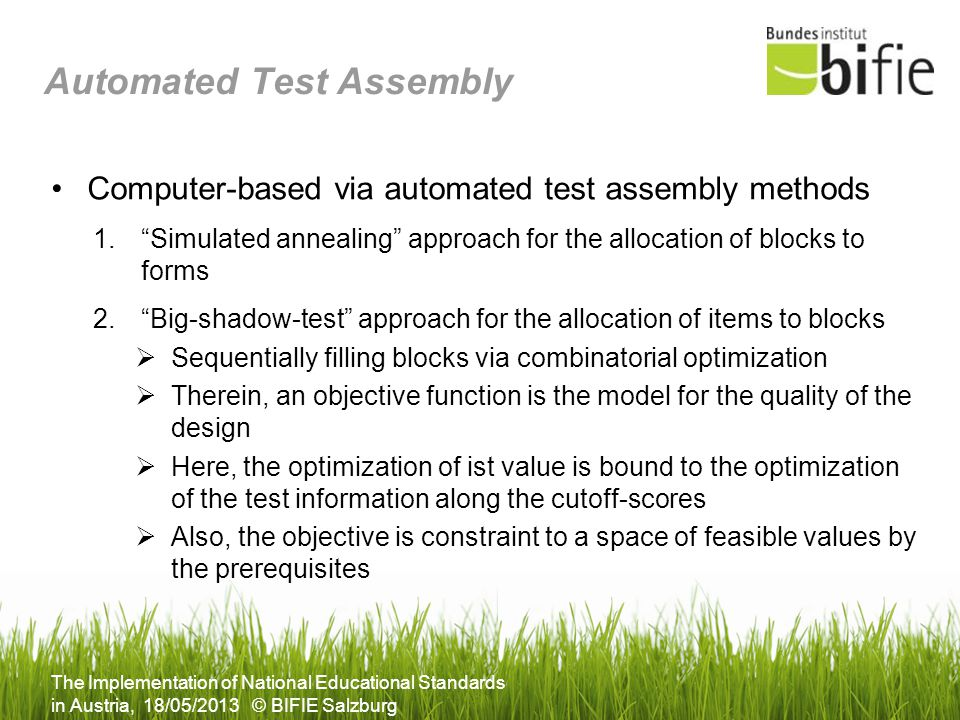 The Implementation of National Educational Standards in Austria, 18/05/2013 © BIFIE Salzburg Automated Test Assembly Computer-based via automated test