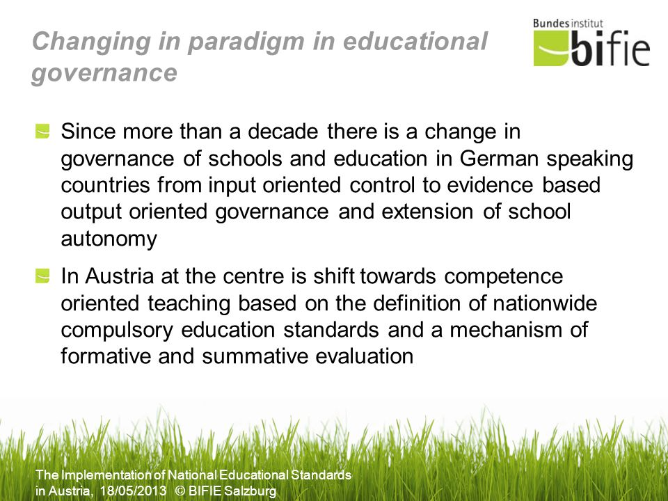 The Implementation of National Educational Standards in Austria, 18/05/2013 © BIFIE Salzburg Changing in paradigm in educational governance Since more