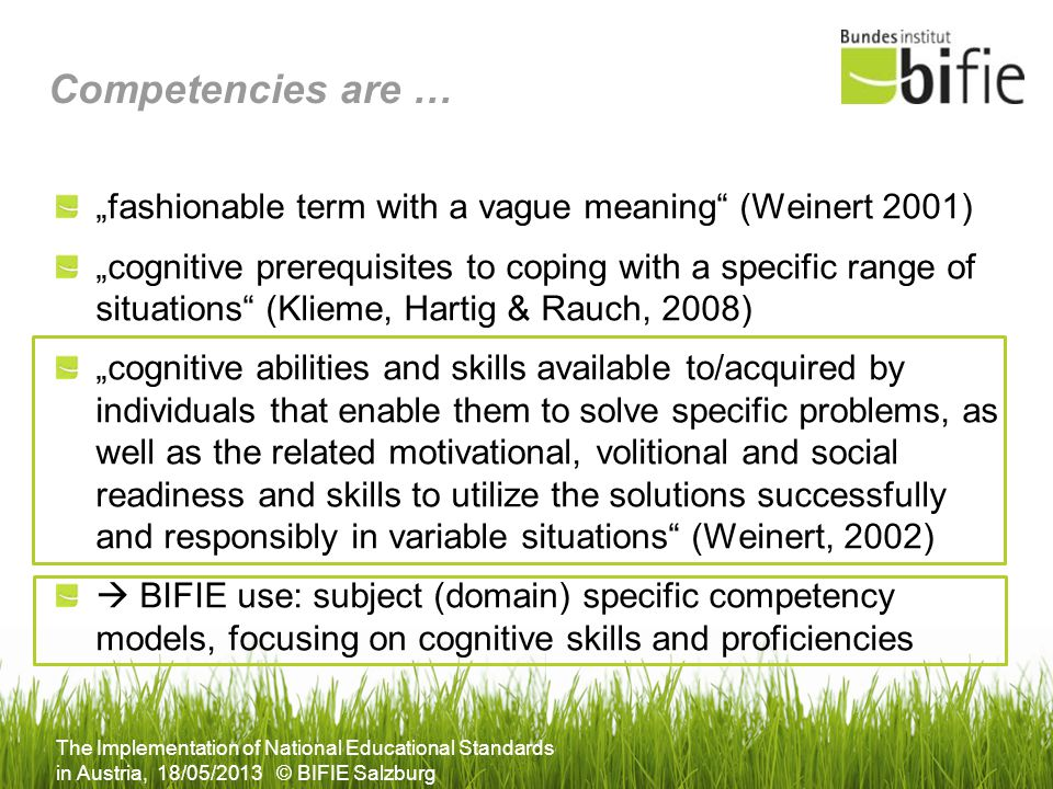 The Implementation of National Educational Standards in Austria, 18/05/2013 © BIFIE Salzburg Competencies are … fashionable term with a vague meaning