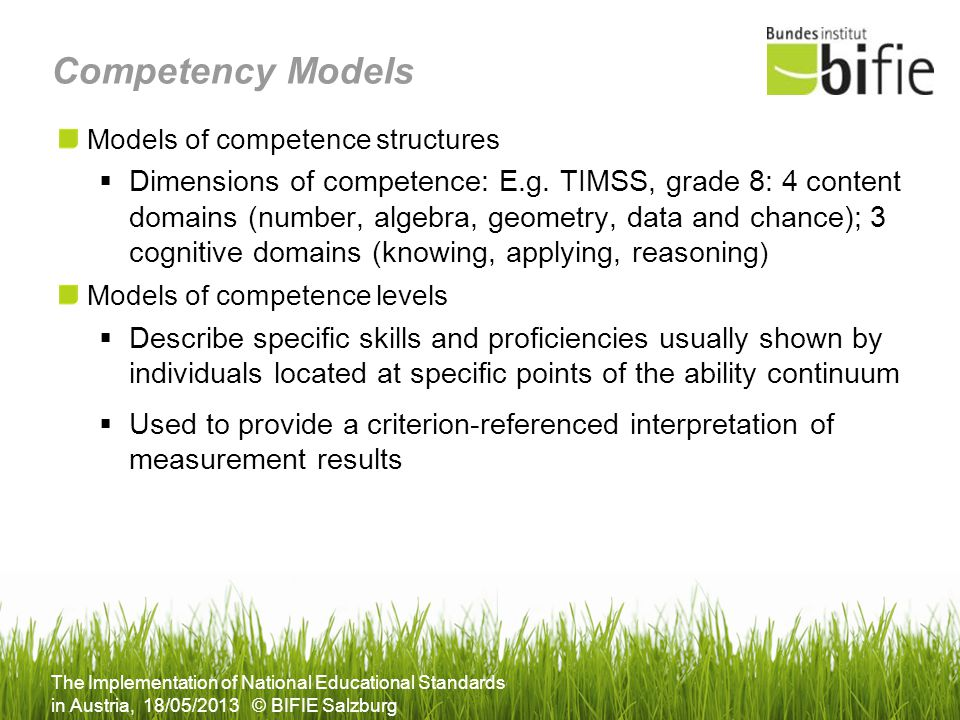 The Implementation of National Educational Standards in Austria, 18/05/2013 © BIFIE Salzburg Competency Models Models of competence structures Dimensi