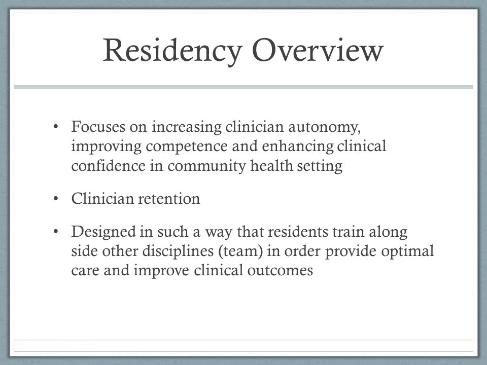 Residency Overview Focuses on increasing clinician autonomy, improving competence and enhancing clinical confidence in community health setting Clinic
