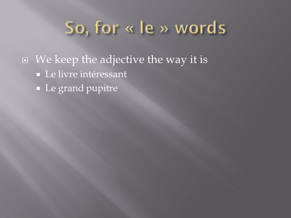We keep the adjective the way it is Le livre intéressant Le grand pupitre