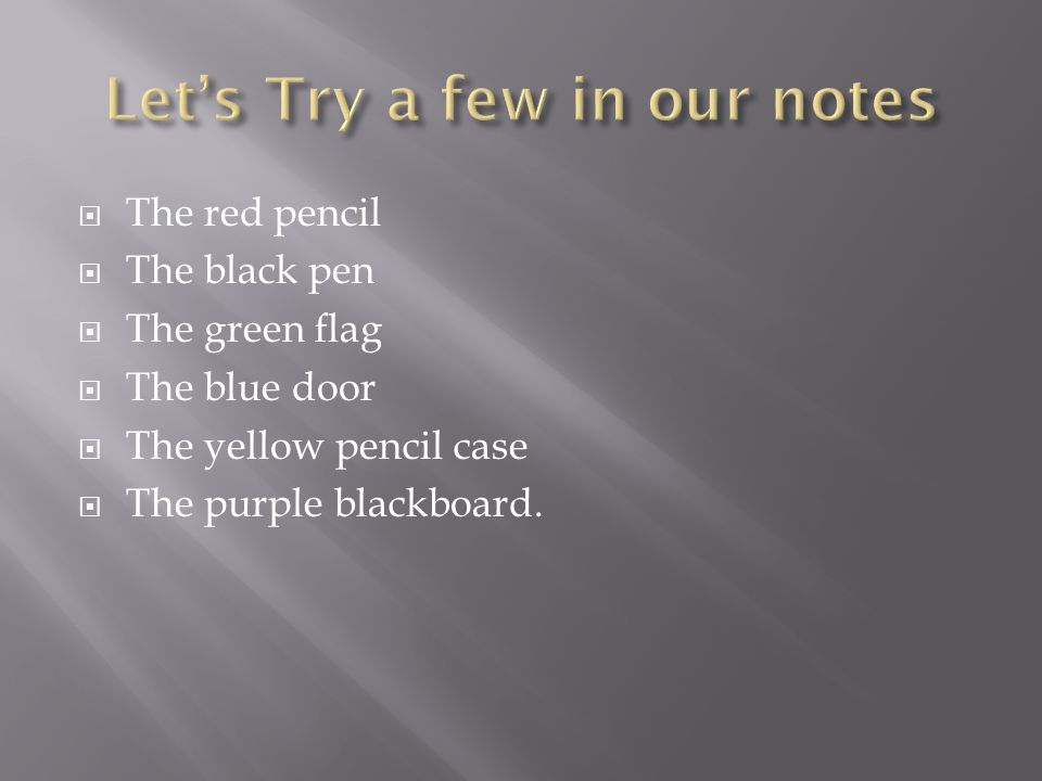 The red pencil The black pen The green flag The blue door The yellow pencil case The purple blackboard.