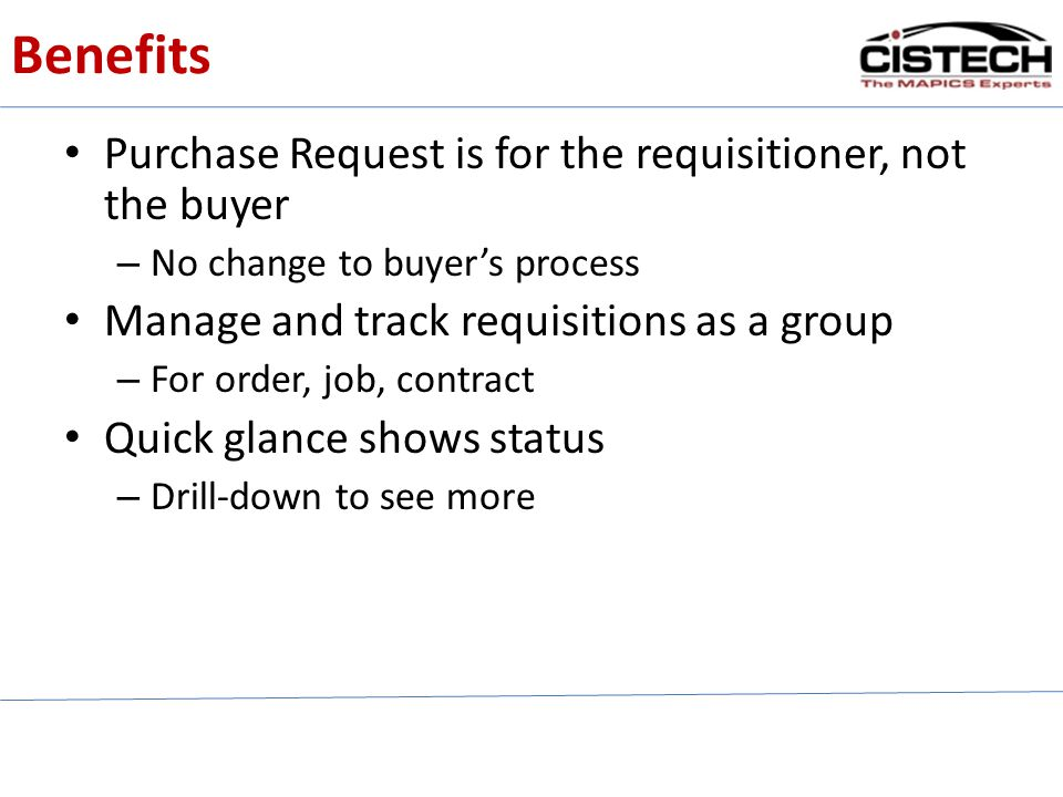 Benefits Purchase Request is for the requisitioner, not the buyer – No change to buyers process Manage and track requisitions as a group – For order,
