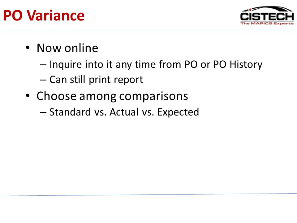 PO Variance Now online – Inquire into it any time from PO or PO History – Can still print report Choose among comparisons – Standard vs. Actual vs. Ex