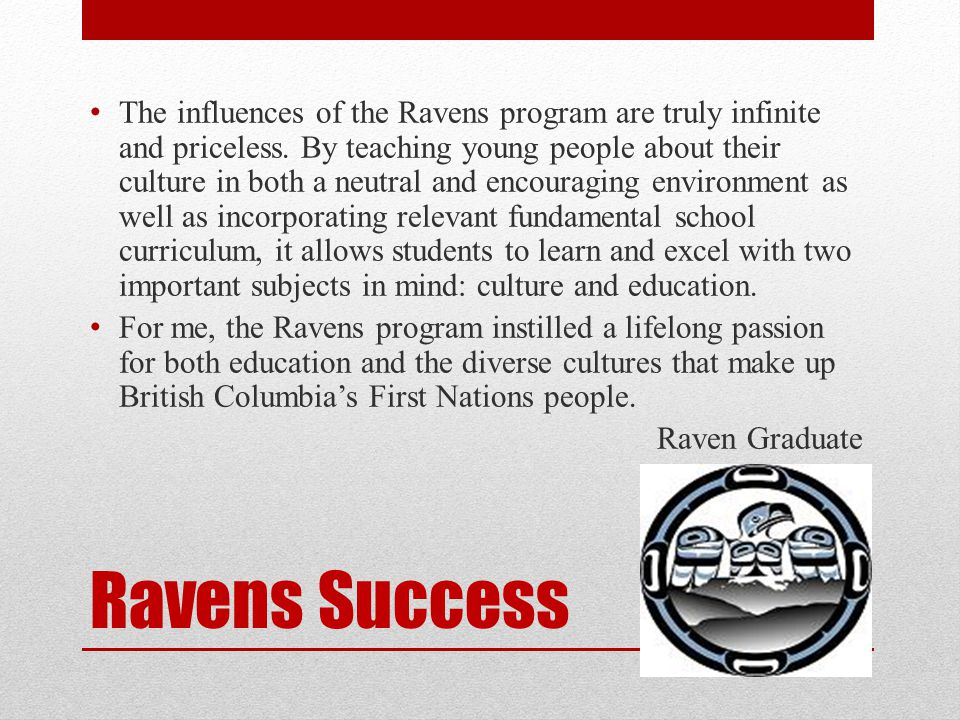 Ravens Success The influences of the Ravens program are truly infinite and priceless.